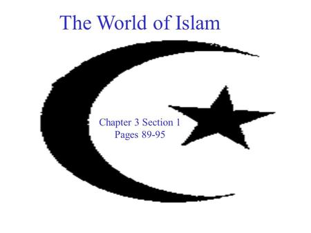 The World of Islam Chapter 3 Section 1 Pages 89-95.
