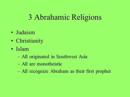 the common roots of christianity judaism and islam Christianity, islam, and judaism are three of the most influential world religions in history while judaism isn't as large as christianity and islam, its impact on the world has still been as profound.