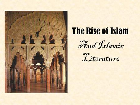 The Rise of Islam And Islamic Literature. Major Points of this Section 1.God's revelations were first received around 610 by the prophet Muhammad, whose.