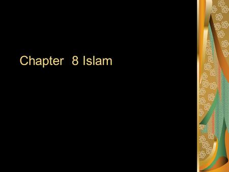 Chapter 8 Islam. The Rise Of Islam 600-1200 The Origins of Islam :The Arabian Peninsula Before Muhammad Most Arabs were settled people Nomads were a.