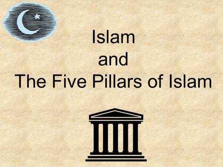 Islam and The Five Pillars of Islam. Quick Review……