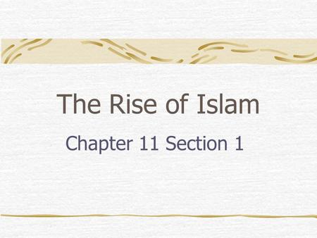 The Rise of Islam Chapter 11 Section 1. Geography Arabian Peninsula borders: East: Persian Gulf West: Red Sea North: Syrian Desert South: Arabian Sea.