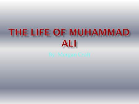 By: Morgan Craft  Muhammad Ali [born Cassius Clay] was born January,17 th 1942  He is still alive nearing age 67.