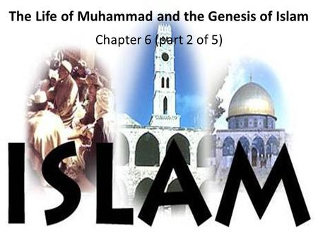 The Life of Muhammad and the Genesis of Islam Chapter 6 (part 2 of 5)