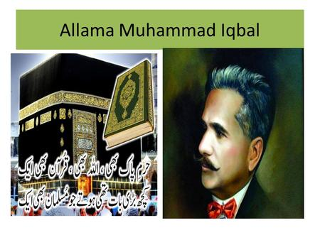 Allama Muhammad Iqbal. Poetry Allama Iqbal made his debut in politics when he was elected as the member of Punjab's Legislative Assembly in 1926. During.