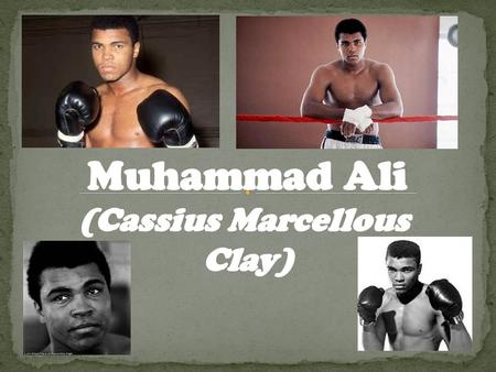 Background Muhammad Ali was born on January 17th 1942 in Louisville. Ali was named after Cassius Marcellous Clay SR. Ali changed his name from Cassius.