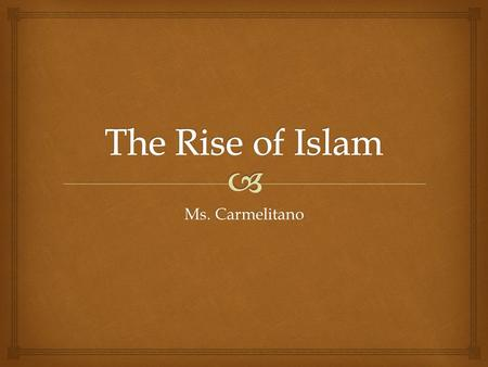 Ms. Carmelitano.  Bell Ringer   The Islamic Empire began on the Arabian Peninsula  Today: Saudi Arabia  This served as the bridge between Africa,