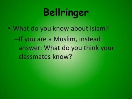 Bellringer What do you know about Islam? – If you are a Muslim, instead answer: What do you think your classmates know?