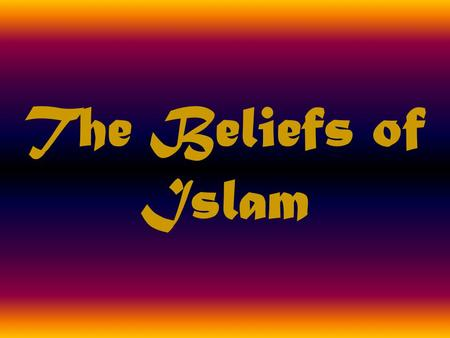 The Beliefs of Islam. Pneumonic Device I.S.L.A.M.I.C.