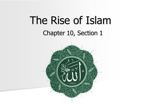 The Rise of Islam Chapter 10, Section 1. Deserts, Towns, and Trade Routes The Arabian Peninsula The Arabian Peninsula –A crossroads of three continents: