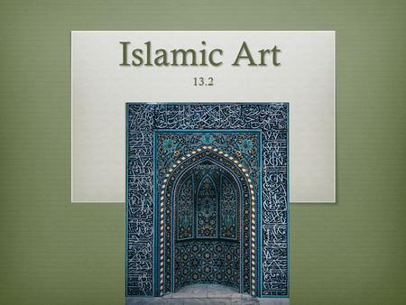 Islamic Art 13.2. Islam & Muhammad  In the 7 th century AD, a religion known as Islam (which means followers of God's will) emerged in the Middle East.