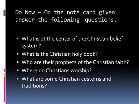 Do Now – On the note card given answer the following questions.  What is at the center of the Christian belief system?  What is the Christian holy book?