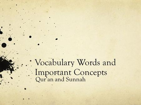 Vocabulary Words and Important Concepts Qur'an and Sunnah.