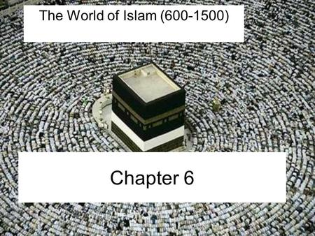 The World of Islam (600-1500) Chapter 6.
