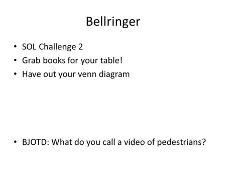 Bellringer SOL Challenge 2 Grab books for your table! Have out your venn diagram BJOTD: What do you call a video of pedestrians?