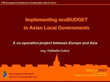 Implementing ecoBUDGET in Asian Local Governments A co-operation project between Europe and Asia eng. Raffaella Guêze Municipality of Bologna Environmental.