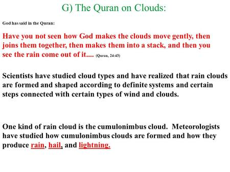 G) The Quran on Clouds: God has said in the Quran: Have you not seen how God makes the clouds move gently, then joins them together, then makes them into.