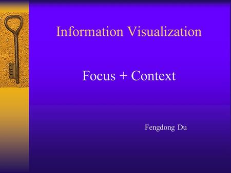 Information Visualization Focus + Context Fengdong Du.
