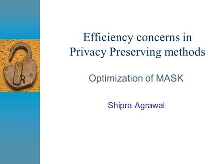 Efficiency concerns in Privacy Preserving methods Optimization of MASK Shipra Agrawal.