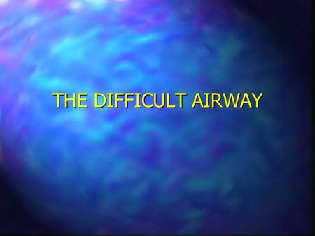 THE DIFFICULT AIRWAY.