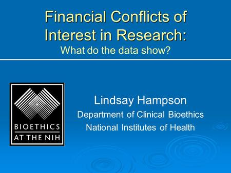 Financial Conflicts of Interest in Research: Financial Conflicts of Interest in Research: What do the data show? Lindsay Hampson Department of Clinical.