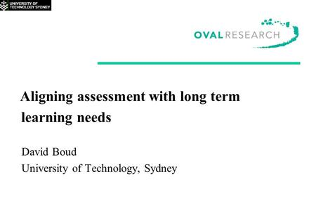 Aligning assessment with long term learning needs David Boud University of Technology, Sydney.