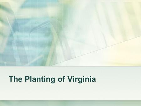 The Planting of Virginia. Who was John Smith? Can anyone remember something about any of his exploits? How do we know that the rescue actually happened?