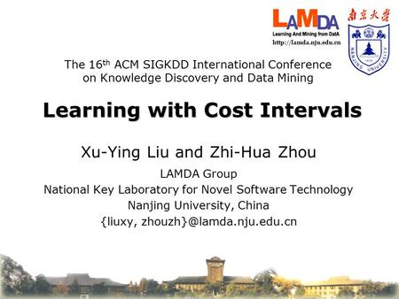 Learning with Cost Intervals Xu-Ying Liu and Zhi-Hua Zhou LAMDA Group National Key Laboratory for Novel Software Technology Nanjing.