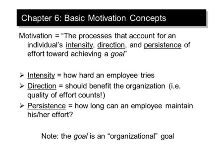 "Chapter 6: Basic Motivation Concepts Motivation = ""The processes that account for an individual's intensity, direction, and persistence of effort toward."