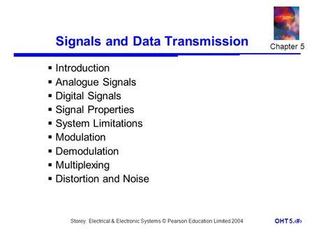 Storey: Electrical & Electronic Systems © Pearson Education Limited 2004 OHT 5.1 Signals and Data Transmission  Introduction  Analogue Signals  Digital.