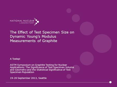 The Effect of Test Specimen Size on Dynamic Young's Modulus Measurements of Graphite A Tzelepi ASTM Symposium on Graphite Testing for Nuclear Applications: