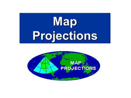 Map Projections.