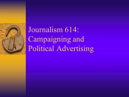 Journalism 614: Campaigning and Political Advertising.