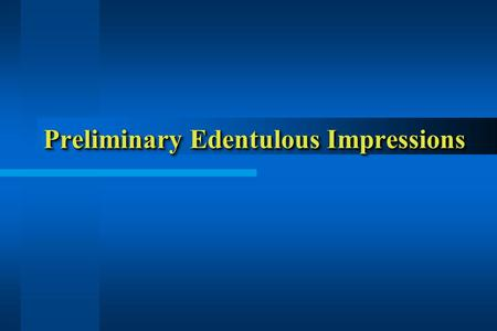 Preliminary Edentulous Impressions.  Preliminary impressions needed for diagnostic casts for making custom trays.