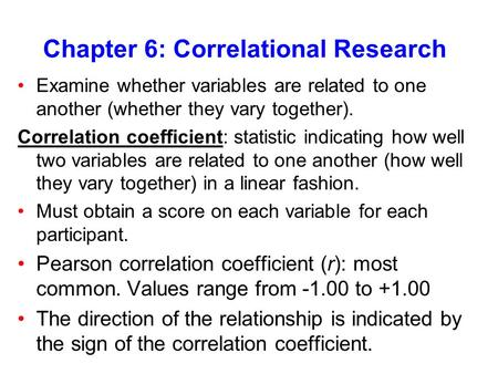 Chapter 6: Correlational Research Examine whether variables are related to one another (whether they vary together). Correlation coefficient: statistic.