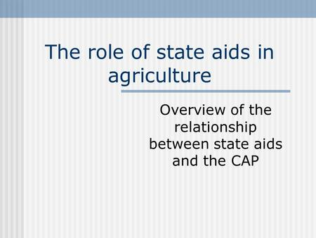 The role of state aids in agriculture Overview of the relationship between state aids and the CAP.