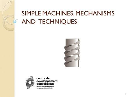 SIMPLE MACHINES, MECHANISMS AND TECHNIQUES 1.  Relating to the program  Forces and movements  Simple machines  Some notions about drawing  Techniques.