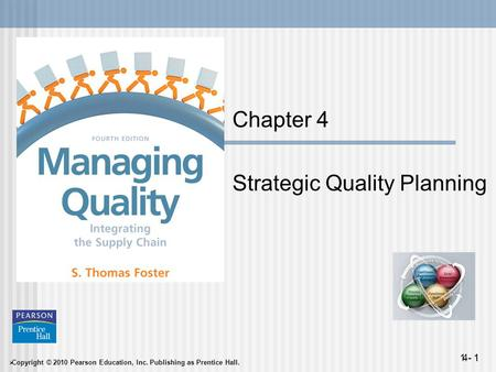  Copyright © 2010 Pearson Education, Inc. Publishing as Prentice Hall. 1 - 14- 1 Chapter 4 Strategic Quality Planning.