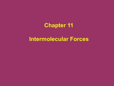 Chapter 11 Intermolecular Forces. A phase is a homogeneous part of the system in contact with other parts of the system but separated from them by a well-defined.