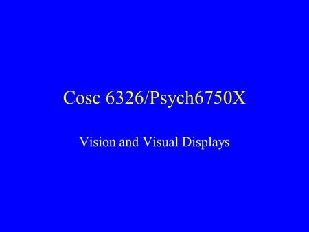 Cosc 6326/Psych6750X Vision and Visual Displays. Why do we have two eyes? Binocular vision has several advantages including –increased field of view –redundancy.