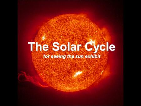 The Solar Cycle for seeing the sun exhibit. The Sun's Magnetic Field The magnetic field on the sun is produced by the flow of electrically charged ions.