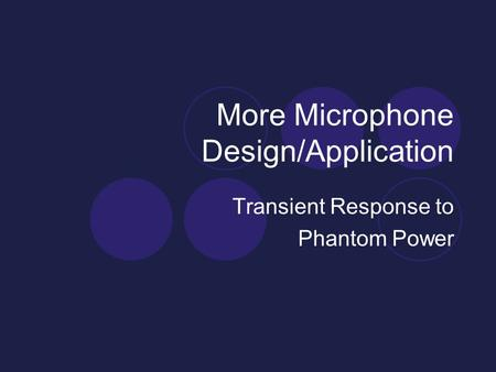 More Microphone Design/Application Transient Response to Phantom Power.