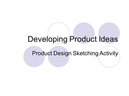 Developing Product Ideas Product Design Sketching Activity.
