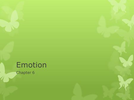 Emotion Chapter 6. Guiding Questions…  How do emotions interfere with how we view the world?  To what extent can we control our emotions?  How closely.