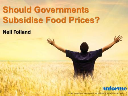 Should Governments Subsidise Food Prices? To see more of our products visit our website at www.anforme.co.uk Neil Folland.