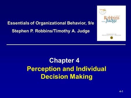 4-1 Perception and Individual Decision Making Chapter 4 Essentials of Organizational Behavior, 9/e Stephen P. Robbins/Timothy A. Judge.