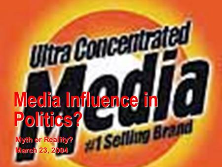 Media Influence in Politics? Myth or Reality? March 23, 2004.