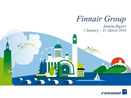 Interim Report 1 January – 31 March 2010 Finnair Group.