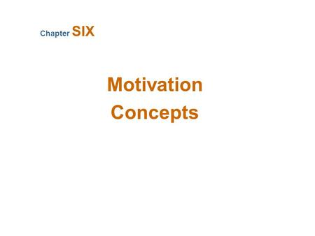 Motivation Concepts Chapter SIX What Is Motivation? Direction Persistence Intensity.