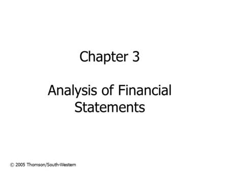 Chapter 3 Analysis of Financial Statements © 2005 Thomson/South-Western.